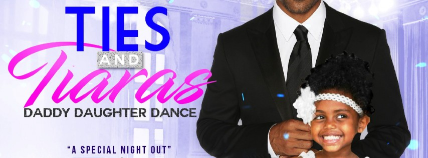 Ties & Tiaras: A Daughter Daddy Dance (Age 4-17)