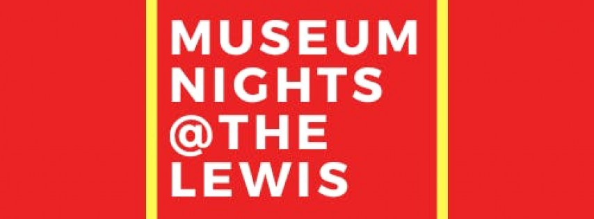 Museum Nights @ The Lewis (Event Fee)
