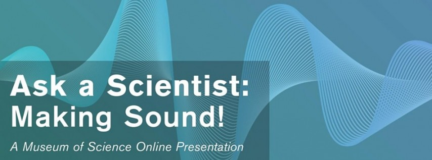 Ask a Scientist: Making Sound!