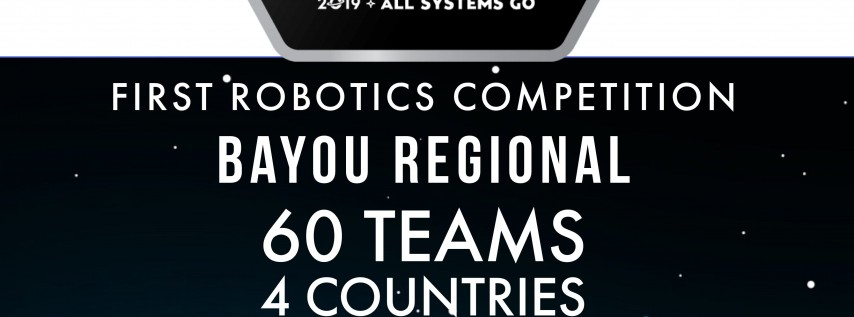The 2019 FIRST Robotics Competition Bayou Regional
