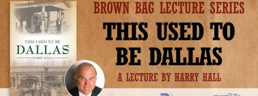 Brown Bag Lecture: This Used to be Dallas with Harry Hall