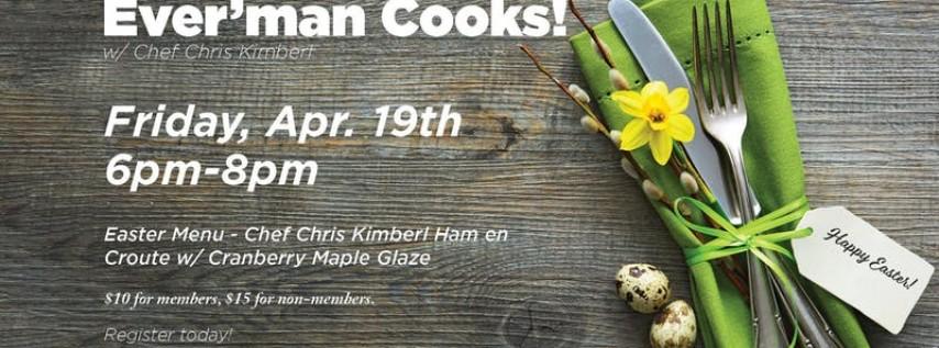 Ever'man Cooks! Easter Menu w/ Chef Chris Kimberl