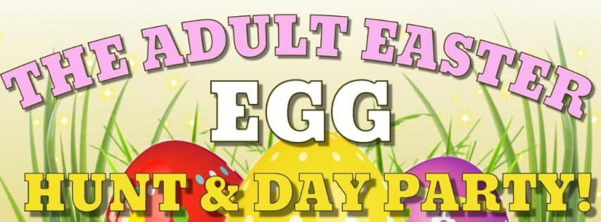 The ADULT Easter Egg Hunt & Day Party!