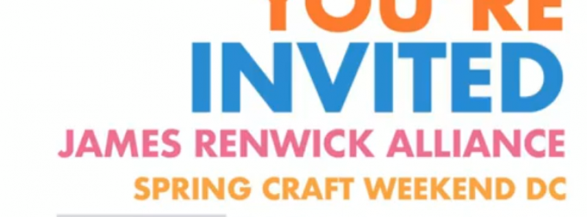 James Renwick Alliance Spring Craft Weekend