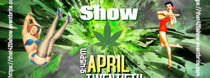 That 420 Show!!!