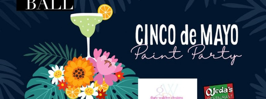 Bloomin' Ball Cinco de Mayo Paint Party