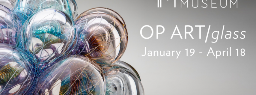 OP ART/glass Exhibition is Imagine Museum's 2nd annual call-to-Artists.