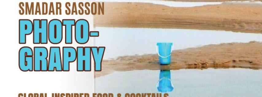 """Exhibit at the Eatery: Photography with Smadar """"Sammy"""" Sasson"""