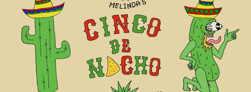 Cinco De Nacho Feat: Pickle x Melinda's