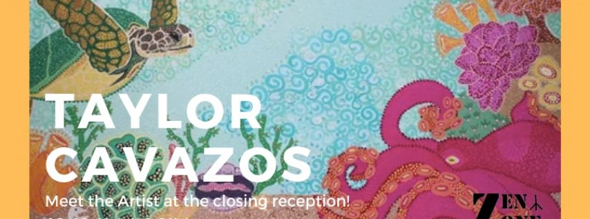 Gallery at the Zen Zone Presents: Taylor Cavazos Cinco De Mayo Closing Reception