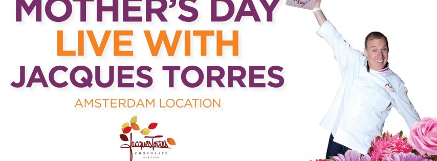 Amsterdam St. Location - Mother's Day Chocolate Live! w/ Jacques Torres