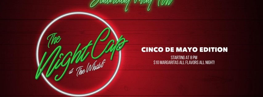 The NightCap at The Wharf: Cinco De Mayo Edition