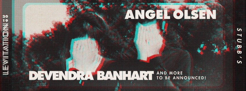ANGEL OLSEN • DEVENDRA BANHART • & MORE