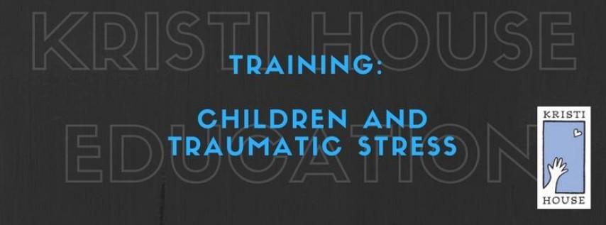 Training: Children and Traumatic Stress