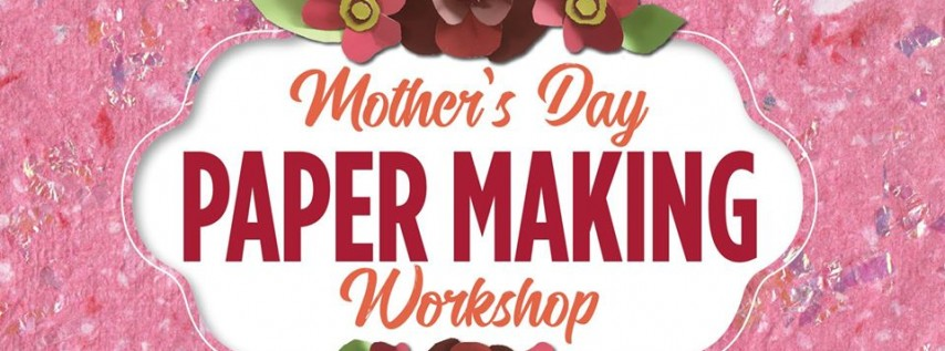 Mother's Day Paper Making Workshop
