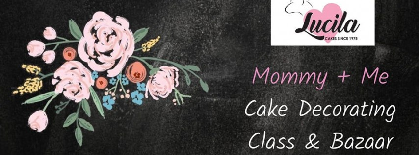 Lucila Cakes Mother's Day Class + Bazaar