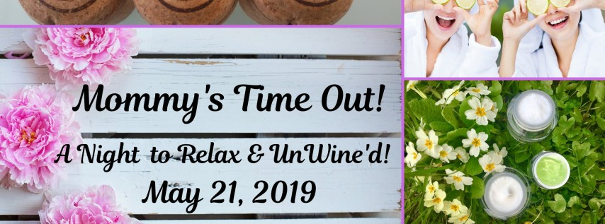Mommy's Time Out! A Night to Relax & UnWine'd!