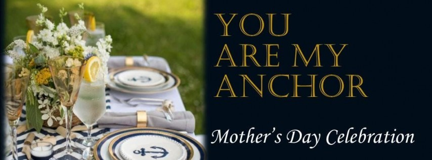 You are my Anchor.... MOTHER'S DAY CELEBRATION