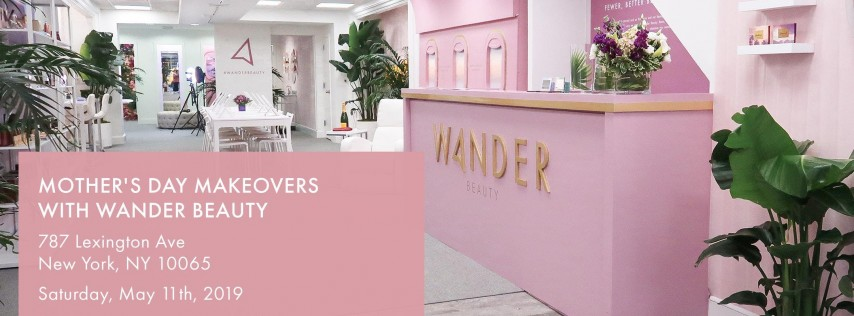 Mother's Day Makeovers with Wander Beauty