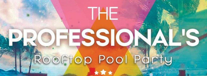 The Professionals RoofTop Pool Party Bash
