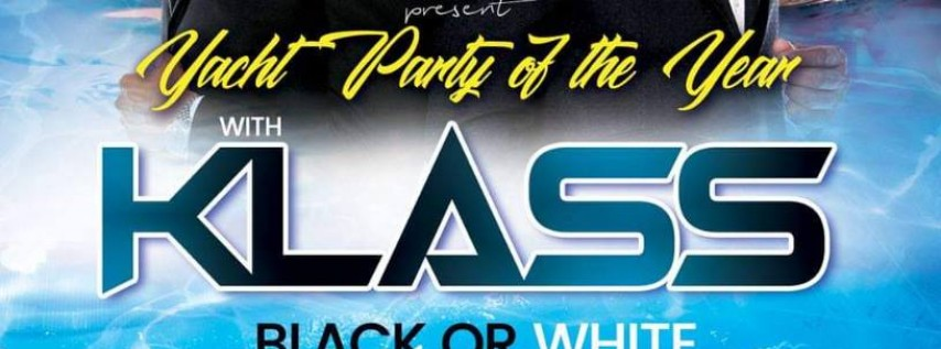 Yacht Party of the Year Featuring Klass Black or White Affair w/ Music...