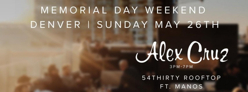 Memorial Day Weekend with Alex Cruz