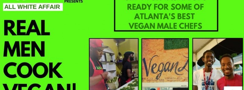 Real Men Cook Vegan - All White Affair - Fathers Day Dinner