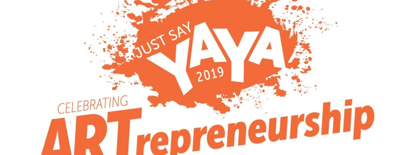 Just Say YAYA 2019 - Celebrating ARTrepreneurship!