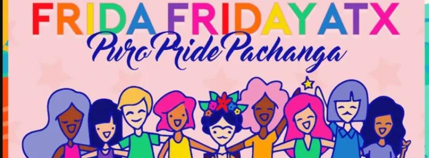 FRIDA FRIDAY ATX JUNE | PURO PRIDE PACHANGA
