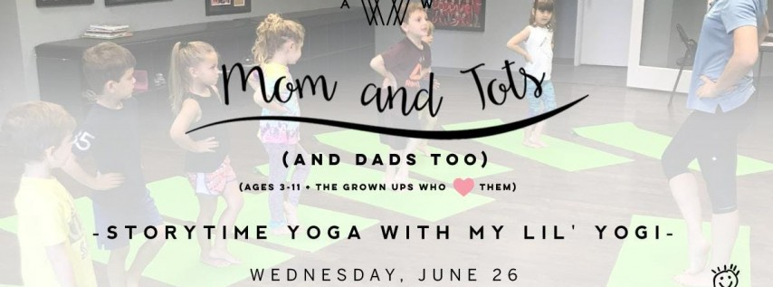 Mom and Tots (and Dads too) - Storytime Yoga w/ My Lil' Yogi