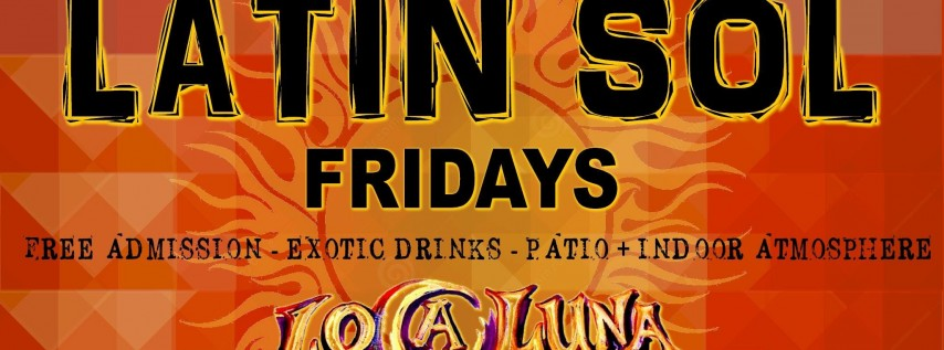 LATIN SOL Fridays at LOCA LUNA
