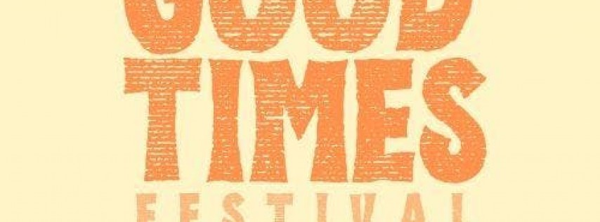 GOOD TIMES FESTIVAL! Music, Food & Adult Fun (Must be 25 and older)