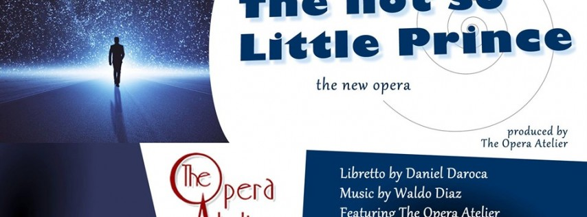 The Not So Little Prince Presented by The Opera Atelier