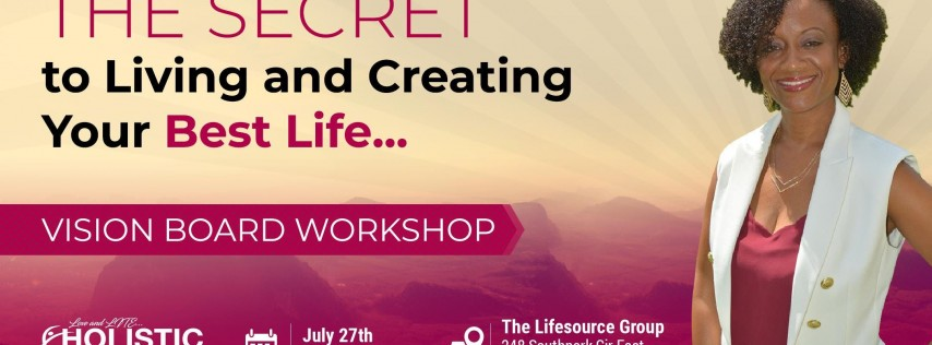 The Secret to Living and Creating Your Best Life - Vision Board Workshop