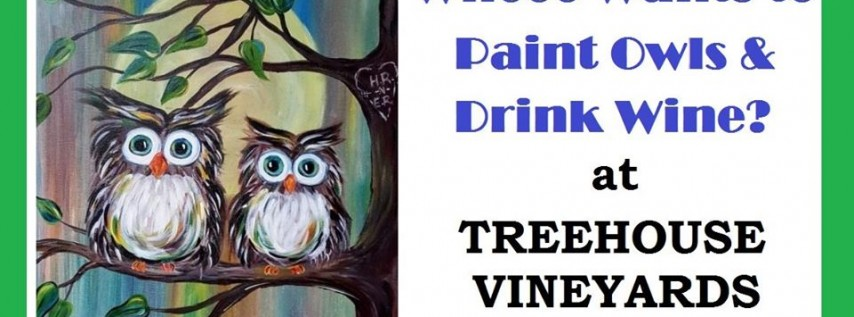 Whooo Wants to Paint Owls and Drink Wine at Treehouse Vineyards