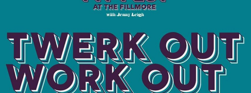Fit Fest At The Fillmore : Twerk Out Work Out