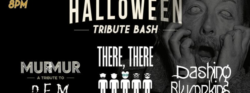 Halloween Tribute Bash w/ Murmur, There, There and Dashing Blumpkins