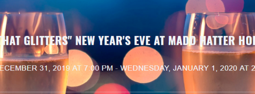 'ALL THAT GLITTERS' NEW YEAR'S EVE AT MADD HATTER HOBOKEN
