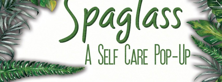 Spaglass: A Self Care Pop-Up