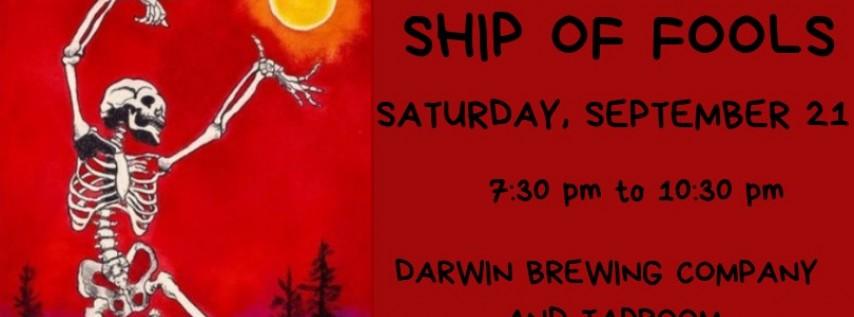 Ship of Fools at Darwin's, Saturday September 21, 730 - 1030 pm