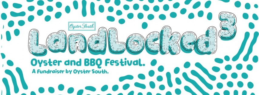 LANDLOCKED 3 Oyster and BBQ Festival. A Fundraiser by Oyster South.