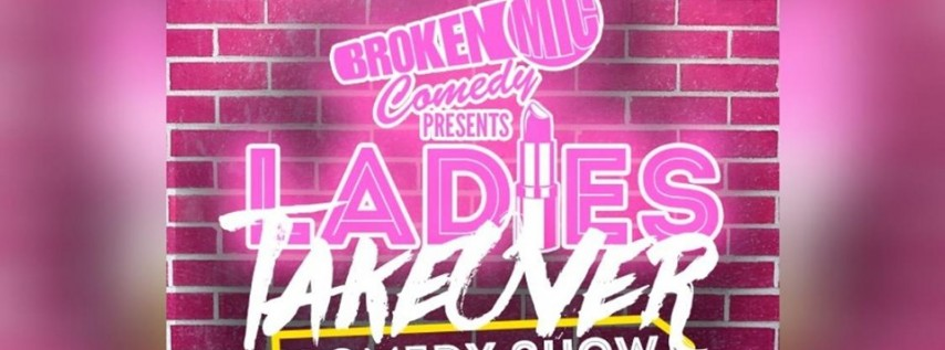 Broken Mic Comedy Presents Ladies TakeOver Tuesday