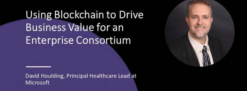 Using Blockchain to Drive Business Value for an Enterprise Consortium