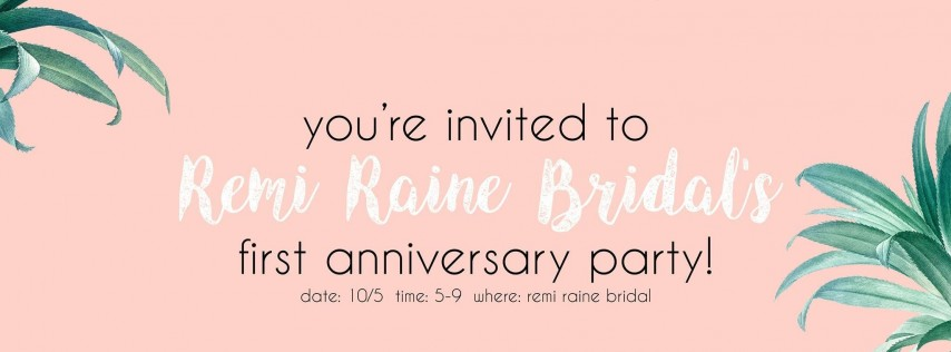Remi Raine Bridal's 1st Anniversary Party