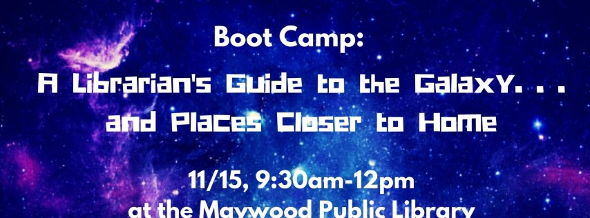 Boot Camp: A Librarian's Guide to the Galaxy... and Places Closer to Home