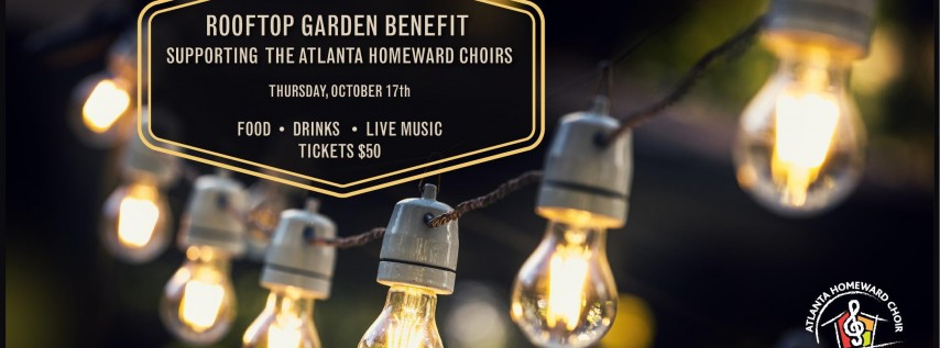 The Atlanta Homeward Choirs 3rd Annual Rooftop Garden Benefit