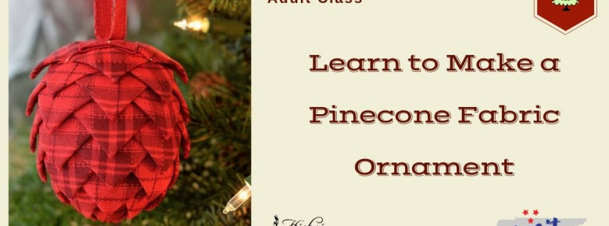 Adult Class:  Pinecone Fabric Ornament