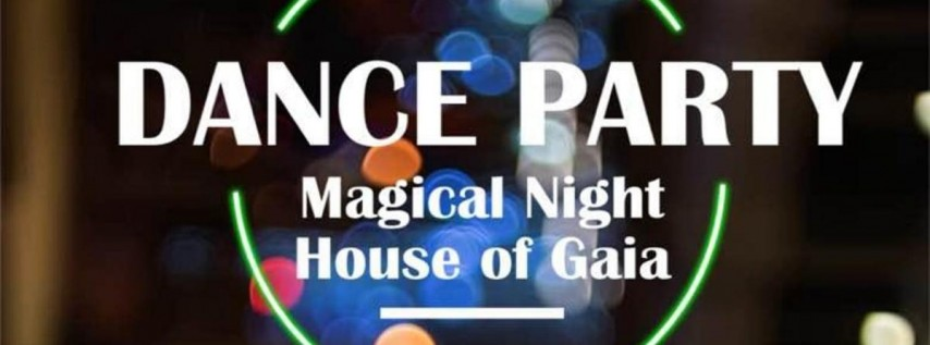 Dance Party Magical Night at House of Gaia