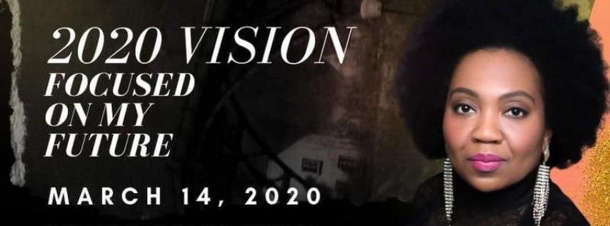 '2020 Vision; Focused On My Future'