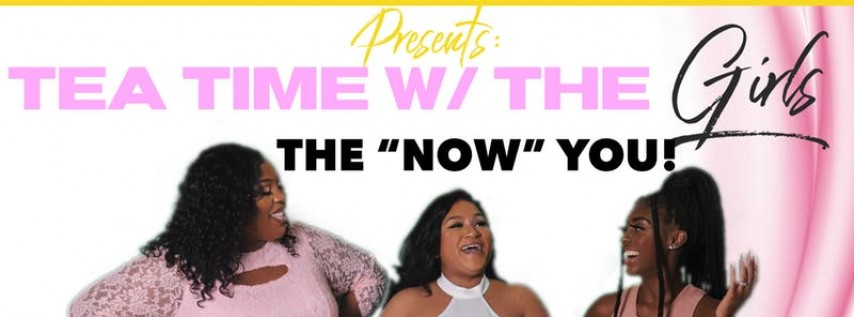 Love Looks & Life Presents: Tea Time With The Girls The 'Now' You